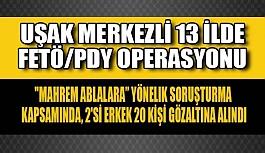 Uşak merkezli 13 ilde FETÖ/PDY operasyonu, 20 gözaltı