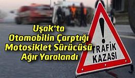 Uşak'ta Otomobilin Çarptığı Motosiklet Sürücüsü Ağır Yaralandı