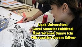 Uşak Üniversitesi Güzel Sanatlar Fakültesi Özel Yetenek Sınavı için Müracaatlar Devam Ediyor