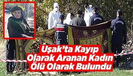 Uşak'ta kayıp olarak aranan kadın ölü olarak bulundu