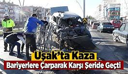 Uşak'ta Kaza, Önce Bariyerlere Çarptı,Sonra Karşı Şeride Geçti