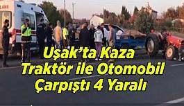 Uşak'ta Kaza, Traktör ile Otomobil Çarpıştı, 4 Yaralı