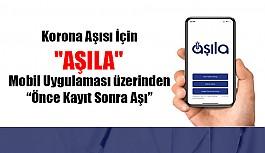 """Korona Aşısı İçin """"AŞILA"""" Mobil Uygulaması üzerinden """"Önce Kayıt Sonra Aşı"""""""