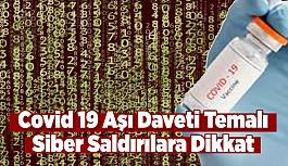 Covid 19 Aşı Daveti Temalı Siber Saldırılara Dikkat