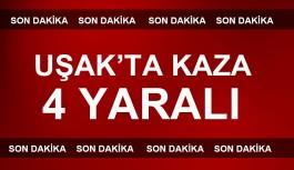 Uşak'ta trafik kazası 4 kişi yaralandı