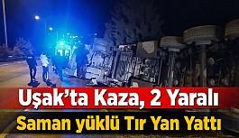 Uşak'ta Kaza, Saman Yüklü Tır Yan Yattı 2 Yaralı