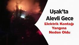 Uşak'ta Alevli Gece, Elektrik Kontağı Yangına Neden Oldu