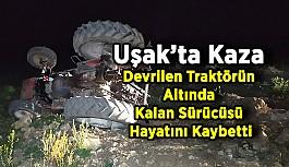 Uşak'ta Devrilen Traktör Altında Kalan Sürücüsü Hayatını Kaybetti