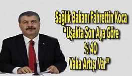 """Sağlık Bakanı Fahrettin Koca: """"Uşak'ta son aya göre yüzde 40 vaka artışı var"""" Dedi"""