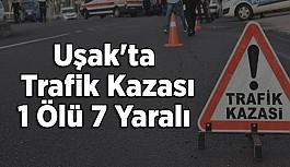 Uşak'ta Trafik Kazası; 1 Ölü 7...