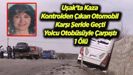 Kontrolden Çıkan Otomobil Yolcu Otobüsüyle Çarpıştı : 1 Ölü